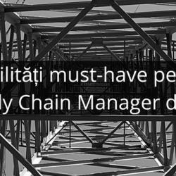 5 abilități must-have pentru un Supply Chain Manager