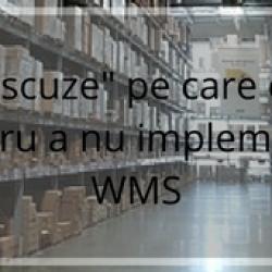 Principalele scuze pe care companiile le folosesc pentru a nu implementa o soluție WMS
