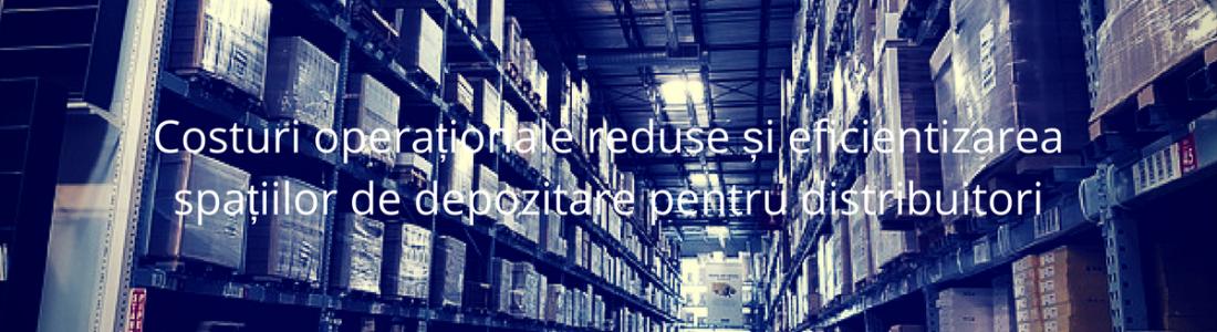 Costuri operaționale reduse și eficientizarea utilizării spațiilor de depozitare pentru distribuitori