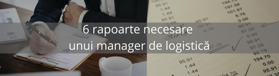 6 rapoarte necesare unui manager de logistică